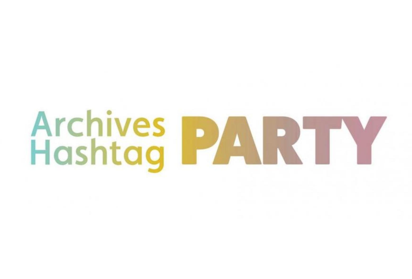 #ArchivesHashtagParty